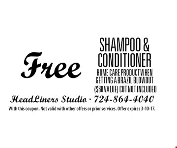 Free shampoo & conditioner home care product when getting a Brazil Blowout ($60 value) Cut not included. With this coupon. Not valid with other offers or prior services. Offer expires 3-10-17.
