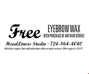 Free eyebrow wax with purchase of any hair service. With this coupon. Not valid with other offers or prior services. Offer expires 3-10-17.