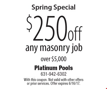 Spring Special - $250 off any masonry job over $5,000. With this coupon. Not valid with other offers or prior services. Offer expires 6/16/17.