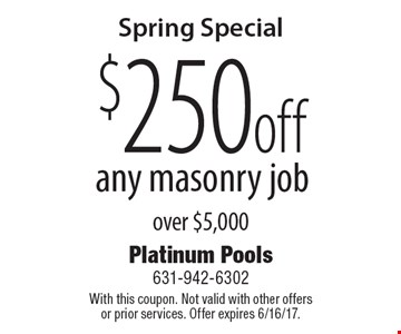 Spring Special! $250 off any masonry job over $5,000. With this coupon. Not valid with other offers or prior services. Offer expires 6/16/17.