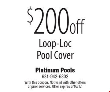 $200 off Loop-Loc Pool Cover. With this coupon. Not valid with other offers or prior services. Offer expires 6/16/17.