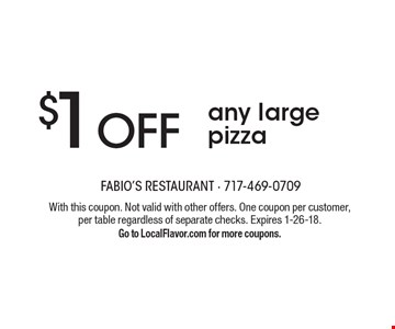 $1 OFF any large pizza. With this coupon. Not valid with other offers. One coupon per customer, per table regardless of separate checks. Expires 1-26-18.Go to LocalFlavor.com for more coupons.