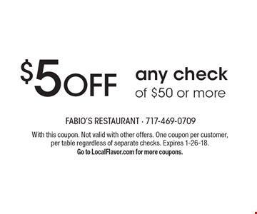 $5 OFF any check of $50 or more. With this coupon. Not valid with other offers. One coupon per customer, per table regardless of separate checks. Expires 1-26-18.Go to LocalFlavor.com for more coupons.