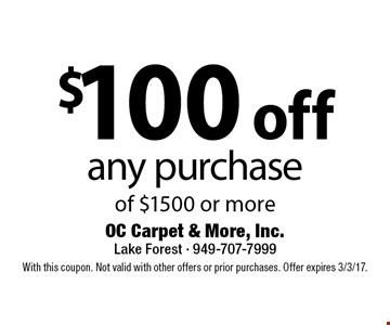 $100 off any purchase of $1500 or more. With this coupon. Not valid with other offers or prior purchases. Offer expires 3/3/17.