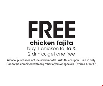 Free chicken fajita. Buy 1 chicken fajita & 2 drinks, get one free. Alcohol purchases not included in total. With this coupon. Dine in only. Cannot be combined with any other offers or specials. Expires 4/14/17.