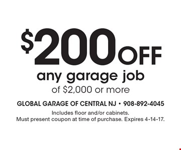 $200 Off any garage job of $2,000 or more. Includes floor and/or cabinets. Must present coupon at time of purchase. Expires 4-14-17.