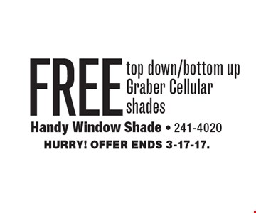FREE top down/bottom up Graber Cellular shades. Hurry! Offer ends 3-17-17.