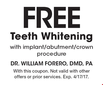 Free Teeth Whitening with implant/abutment/crown procedure. With this coupon. Not valid with other offers or prior services. Exp. 4/17/17.