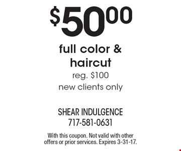$50.00 full color & haircut reg. $100. New clients only. With this coupon. Not valid with other offers or prior services. Expires 3-31-17.