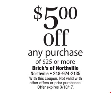 $5.00 off any purchase of $25 or more. With this coupon. Not valid with other offers or prior purchases. Offer expires 3/10/17.