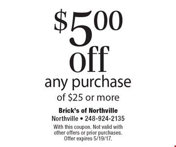 $5.00 off any purchase of $25 or more. With this coupon. Not valid with other offers or prior purchases. Offer expires 5/19/17.