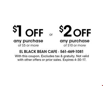 $1 Off any purchase of $5 or more OR $2 Off any purchase of $10 or more. With this coupon. Excludes tax & gratuity. Not valid with other offers or prior sales. Expires 4-30-17.