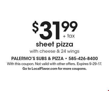 $31.99 + tax sheet pizza with cheese & 24 wings. With this coupon. Not valid with other offers. Expires 9-29-17. Go to LocalFlavor.com for more coupons.