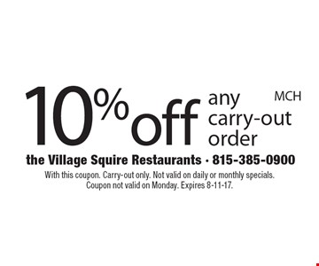 10%off any carry-out order. With this coupon. Carry-out only. Not valid on daily or monthly specials. Coupon not valid on Monday. Expires 8-11-17.