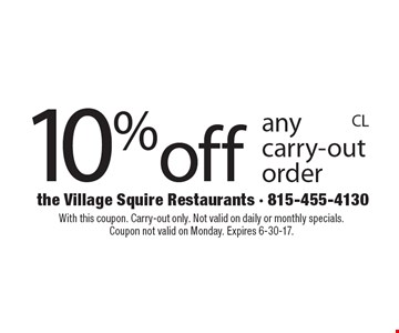 10% off any carry-out order. With this coupon. Carry-out only. Not valid on daily or monthly specials. Coupon not valid on Monday. Expires 6-30-17.