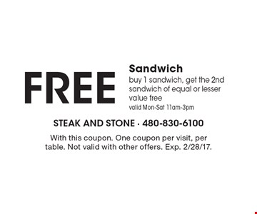 Free Sandwich buy 1 sandwich, get the 2nd sandwich of equal or lesser value free. Valid Mon-Sat 11am-3pm. With this coupon. One coupon per visit, per table. Not valid with other offers. Exp. 2/28/17.