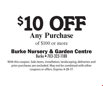$10 off Any Purchase of $100 or more. With this coupon. Sale items, installation, landscaping, deliveries and prior purchases are excluded. May not be combined with other coupons or offers. Expires 4-28-17.