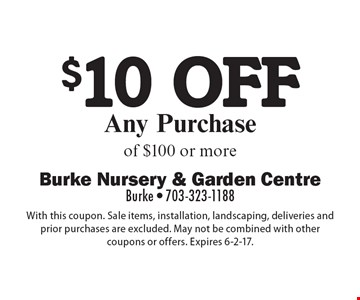 $10 off Any Purchase of $100 or more. With this coupon. Sale items, installation, landscaping, deliveries and prior purchases are excluded. May not be combined with other coupons or offers. Expires 6-2-17.
