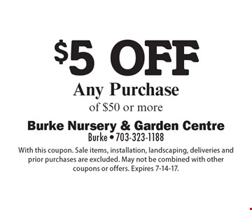 $5 off any purchase of $50 or more. With this coupon. Sale items, installation, landscaping, deliveries and prior purchases are excluded. May not be combined with other coupons or offers. Expires 7-14-17.