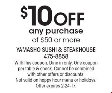$10 Off any purchase of $50 or more. With this coupon. Dine in only. One coupon per table & check. Cannot be combined with other offers or discounts. Not valid on happy hour menu or holidays. Offer expires 2-24-17.