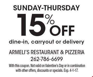 Sunday-Thursday! 15% Off dine-in, carryout or delivery. With this coupon. Not valid on Valentine's Day or in combination with other offers, discounts or specials. Exp. 4-1-17.