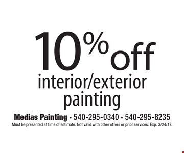 10% off interior/exterior painting. Must be presented at time of estimate. Not valid with other offers or prior services. Exp. 3/24/17.