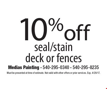 10% off seal/stain deck or fences. Must be presented at time of estimate. Not valid with other offers or prior services. Exp. 4/28/17.