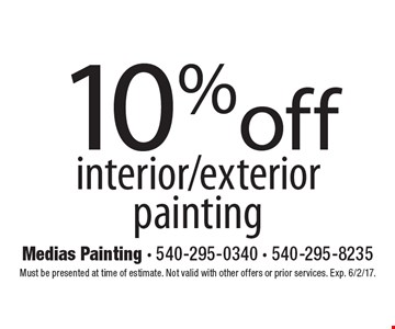 10% off interior/exterior painting. Must be presented at time of estimate. Not valid with other offers or prior services. Exp. 6/2/17.