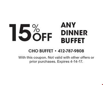 15% Off ANY DINNER BUFFET. With this coupon. Not valid with other offers or prior purchases. Expires 4-14-17.