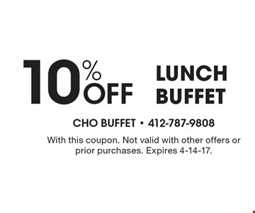 10% Off LUNCHBUFFET. With this coupon. Not valid with other offers or prior purchases. Expires 4-14-17.