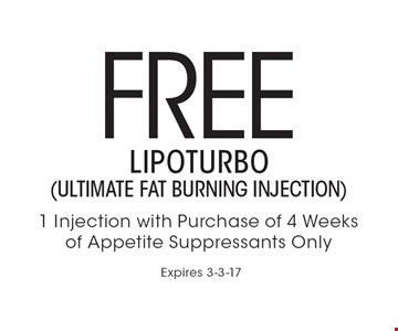 FREE LIPOTURBO (ultimate fat burning injection) 1 Injection with Purchase of 4 Weeks of Appetite Suppressants Only. Expires 3-3-17
