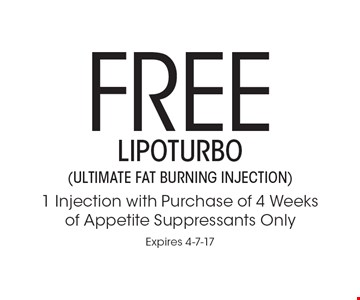 Free Lipoturbo (ultimate fat burning injection) 1 Injection with purchase of 4 weeks of appetite suppressants only. Expires 4-7-17