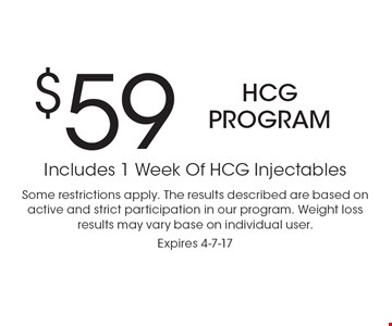 $59 HCG program. Includes 1 week of HCG injectables. Some restrictions apply. The results described are based on active and strict participation in our program. Weight loss results may vary base on individual user. Expires 4-7-17
