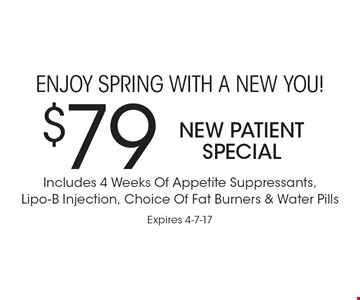 Enjoy spring with a new you! $79 new patient special. Includes 4 weeks of appetite suppressants, Lipo-B injection, choice of fat burners & water pills. Expires 4-7-17