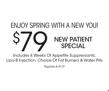 ENJOY spring with a new you! $79 New Patient Special Includes 4 Weeks Of Appetite Suppressants, Lipo-B Injection, Choice Of Fat Burners & Water Pills. Expires 6-9-17