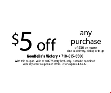 $5 off any purchase of $30 or more. Dine in, delivery, pickup or to-go. With this coupon. Valid at 1817 Victory Blvd. only. Not to be combined with any other coupons or offers. Offer expires 4-14-17.