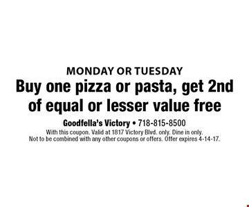 Monday or Tuesday. Free pizza or pasta. Buy one pizza or pasta, get 2nd of equal or lesser value free. With this coupon. Valid at 1817 Victory Blvd. only. Dine in only. Not to be combined with any other coupons or offers. Offer expires 4-14-17.