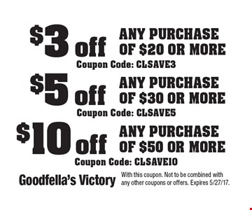 $10 off Any Purchase of $50 or more Coupon Code: CLSAVE10. $5 off Any Purchase of $30 or more Coupon Code: CLSAVE5. $3 off Any Purchase of $20 or more Coupon Code: CLSAVE3. With this coupon. Not to be combined with any other coupons or offers. Expires 5/27/17.