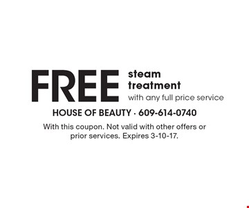 Free steam treatment with any full price service. With this coupon. Not valid with other offers or prior services. Expires 3-10-17.