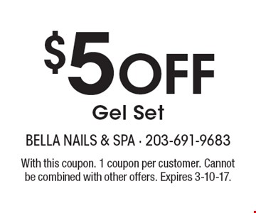 $5 Off Gel Set. With this coupon. 1 coupon per customer. Cannot be combined with other offers. Expires 3-10-17.