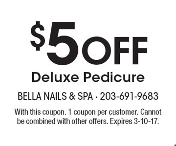$5 Off Deluxe Pedicure. With this coupon. 1 coupon per customer. Cannot be combined with other offers. Expires 3-10-17.