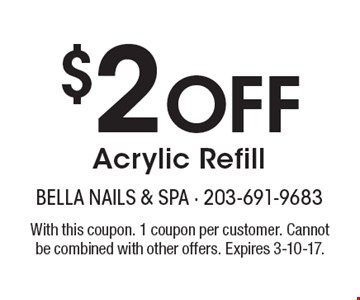 $2 Off Acrylic Refill. With this coupon. 1 coupon per customer. Cannot be combined with other offers. Expires 3-10-17.