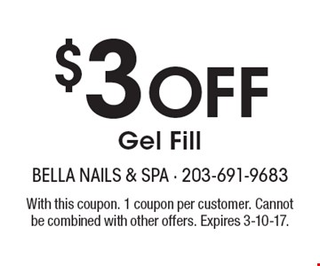 $3 Off Gel Fill. With this coupon. 1 coupon per customer. Cannot be combined with other offers. Expires 3-10-17.