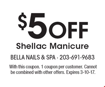 $5 Off Shellac Manicure. With this coupon. 1 coupon per customer. Cannot be combined with other offers. Expires 3-10-17.
