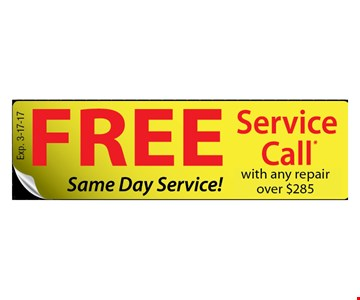 Free Service Call with any repair over $285. Same day service. Expires 3-17-17.