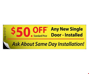 $50 off standard price any new single door installed. Ask about same day installation. Expires 3-17-17.