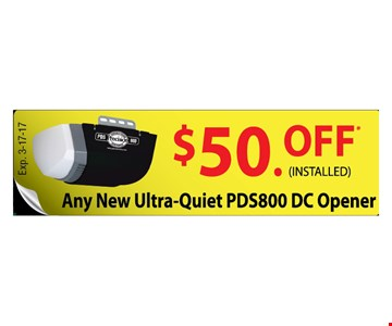 $50 off any new ultra-quiet PDS800 DC opener. Installed. Expires 3-17-17.