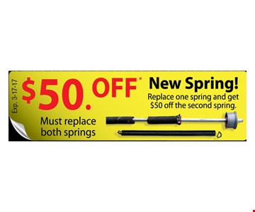$50 off new spring. Replace one spring and get $50 off the second spring. Must replace both springs. Expires 3-17-17.