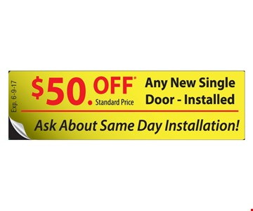 $50 Off any new single door, Installed. Exp. 6-9-17.