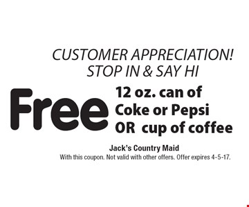 Free 12 oz. can of Coke or Pepsi OR cup of coffee. With this coupon. Not valid with other offers. Offer expires 4-5-17.